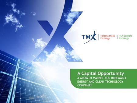 1 A Capital Opportunity A GROWTH MARKET FOR RENEWABLE ENERGY AND CLEAN TECHNOLOGY COMPANIES.