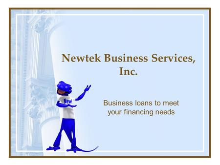 Newtek Business Services, Inc. Business loans to meet your financing needs.