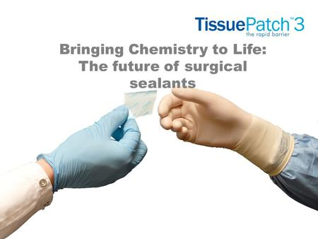 Bringing Chemistry to Life: The future of surgical sealants.