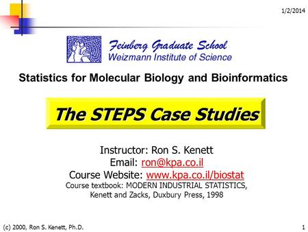 1/2/2014 (c) 2000, Ron S. Kenett, Ph.D.1 Statistics for Molecular Biology and Bioinformatics Instructor: Ron S. Kenett