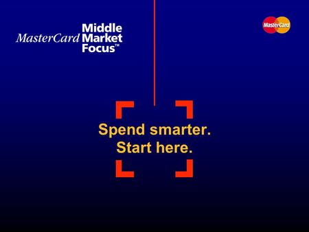 Spend smarter. Start here.. Your business deserves a closer look You work hard to make your company more efficient There are still more opportunities.