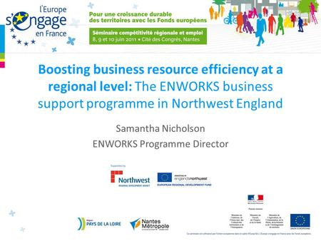 Boosting business resource efficiency at a regional level: The ENWORKS business support programme in Northwest England Samantha Nicholson ENWORKS Programme.