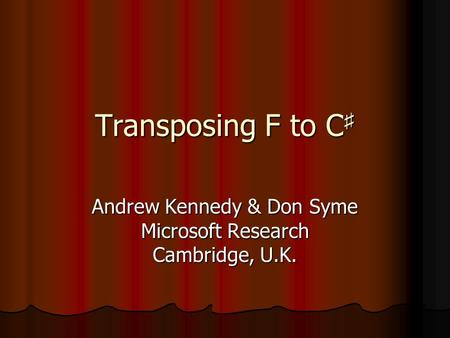 Transposing F to C Transposing F to C Andrew Kennedy & Don Syme Microsoft Research Cambridge, U.K.