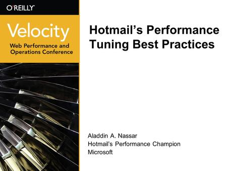 Hotmails Performance Tuning Best Practices Aladdin A. Nassar Hotmails Performance Champion Microsoft.