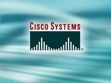 Presentation_ID © 2003, Cisco Systems, Inc. All rights reserved. 1 1 1.