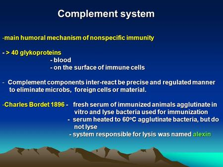 Complement system -main humoral mechanism of nonspecific immunity - > 40 glykoproteins - blood - blood - on the surface of immune cells - on the surface.