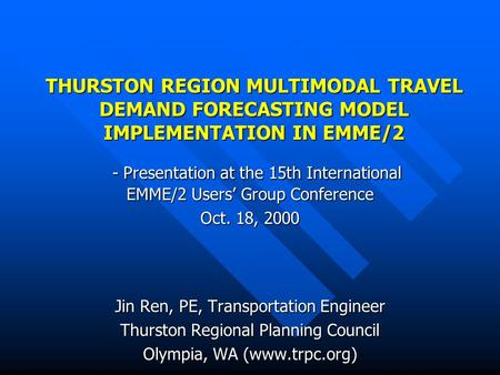 THURSTON REGION MULTIMODAL TRAVEL DEMAND FORECASTING MODEL IMPLEMENTATION IN EMME/2 - Presentation at the 15th International EMME/2 Users Group Conference.