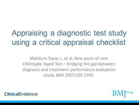 Appraising a diagnostic test study using a critical appraisal checklist Mahilum-Tapay L, et al. New point of care Chlamydia Rapid Test – bridging the gap.