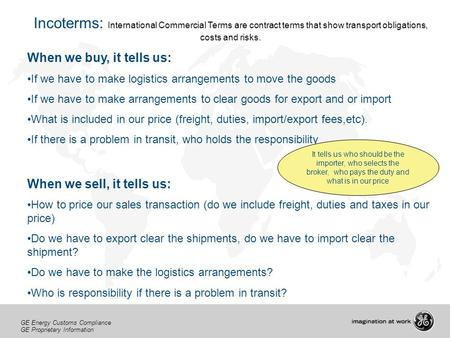 Incoterms: International Commercial Terms are contract terms that show transport obligations, costs and risks. When we buy, it tells us: If we have to.