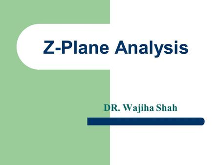 Z-Plane Analysis DR. Wajiha Shah. Content Introduction z-Transform Zeros and Poles Region of Convergence Important z-Transform Pairs Inverse z-Transform.