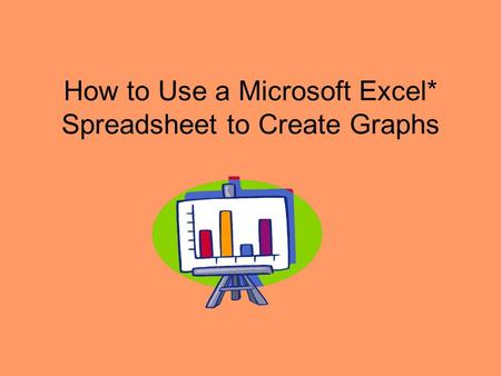 How to Use a Microsoft Excel* Spreadsheet to Create Graphs.