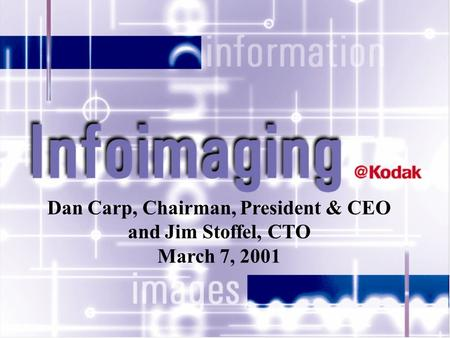 Dan Carp, Chairman, President & CEO and Jim Stoffel, CTO March 7, 2001.