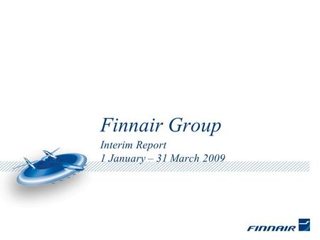 Finnair Group Interim Report 1 January – 31 March 2009.
