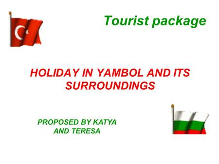 Tourist package HOLIDAY IN YAMBOL AND ITS SURROUNDINGS PROPOSED BY KATYA AND TERESA.