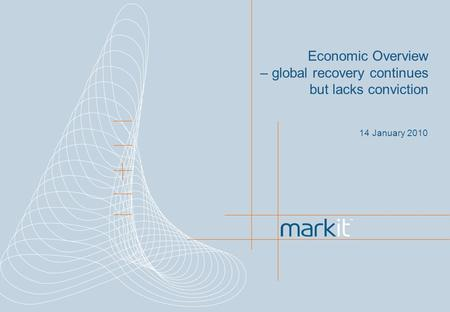 14 January 2010 Economic Overview – global recovery continues but lacks conviction.
