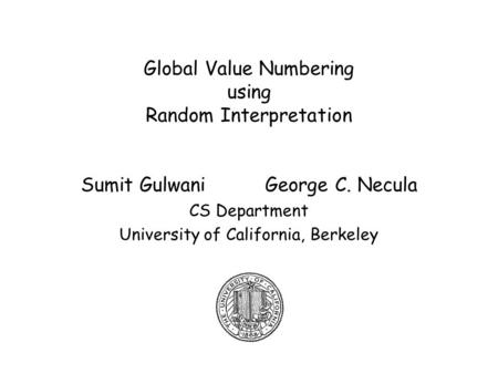 Global Value Numbering using Random Interpretation Sumit Gulwani George C. Necula CS Department University of California, Berkeley.