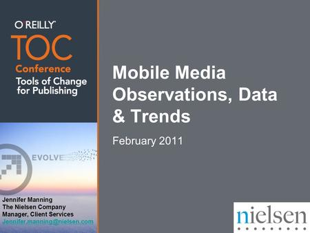 Mobile Media Observations, Data & Trends February 2011 Jennifer Manning The Nielsen Company Manager, Client Services