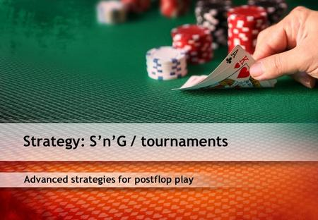 Advanced strategies for postflop play Strategy: SnG / tournaments.