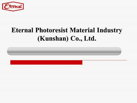 Eternal Photoresist Material Industry (Kunshan) Co., Ltd.