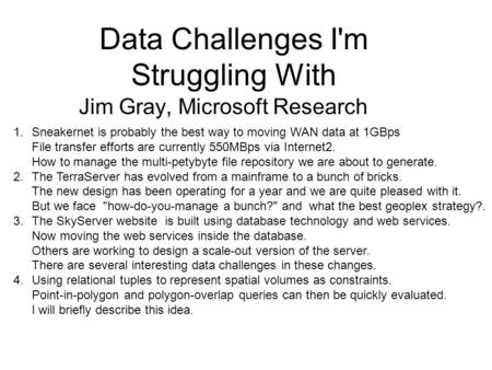 Data Challenges I'm Struggling With Jim Gray, Microsoft Research 1.Sneakernet is probably the best way to moving WAN data at 1GBps File transfer efforts.
