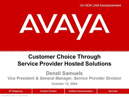 Copyright© 2004 Avaya Inc. All rights reserved Customer Choice Through Service Provider Hosted Solutions Denzil Samuels Vice President & General Manager,