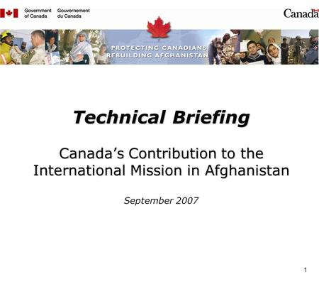 1 Technical Briefing Canadas Contribution to the International Mission in Afghanistan Technical Briefing Canadas Contribution to the International Mission.