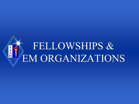 FELLOWSHIPS & EM ORGANIZATIONS. Why a Fellowship u Increase knowledge base u Increase marketability u Establish expertise u Build framework for national.