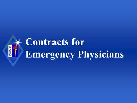 Contracts for Emergency Physicians. Society for Academic Emergency Medicine Objectives u Provide a general overview of employment contracts and their.