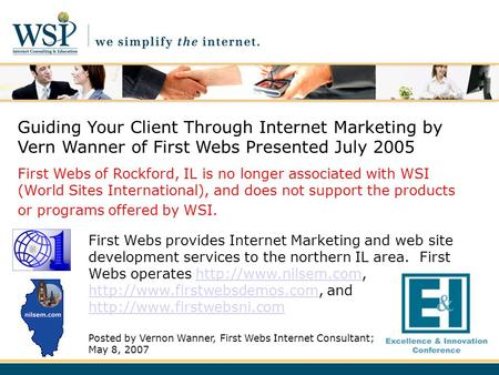 Guiding Your Client Through Internet Marketing by Vern Wanner of First Webs Presented July 2005 First Webs of Rockford, IL is no longer associated with.