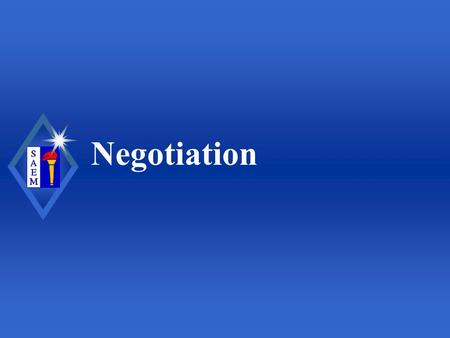 Negotiation. Society for Academic Emergency Medicine Definition of Negotiation u Compromise: concessions on the part of both parties u Confer and discuss.