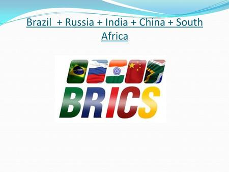 Brazil + Russia + India + China + South Africa. What are BRICS? BRICS is a term made by the economist Jim O´Neal when he made his thesis of future investment.