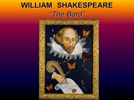 "WILLIAM SHAKESPEARE ""The Bard"""