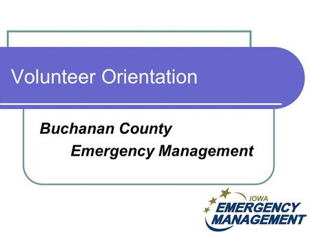 Volunteer Orientation Buchanan County Emergency Management.