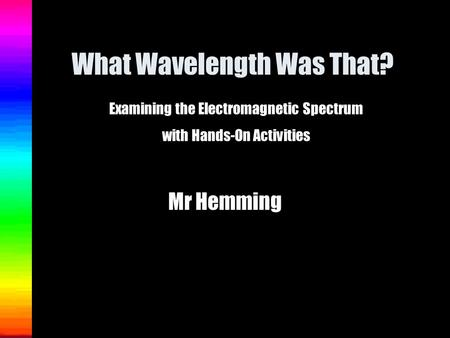 What Wavelength Was That?