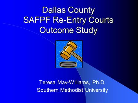 Dallas County SAFPF Re-Entry Courts Outcome Study