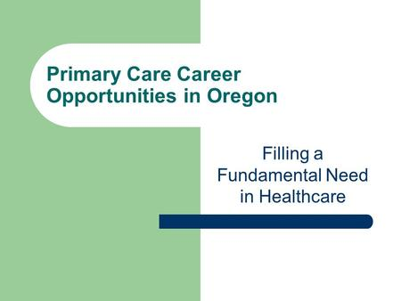 Primary Care Career Opportunities in Oregon Filling a Fundamental Need in Healthcare.