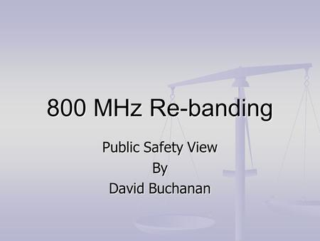 800 MHz Re-banding Public Safety View By David Buchanan.
