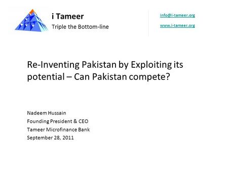 Re-Inventing Pakistan by Exploiting its potential – Can Pakistan compete? Nadeem Hussain Founding President & CEO Tameer Microfinance Bank September 28,