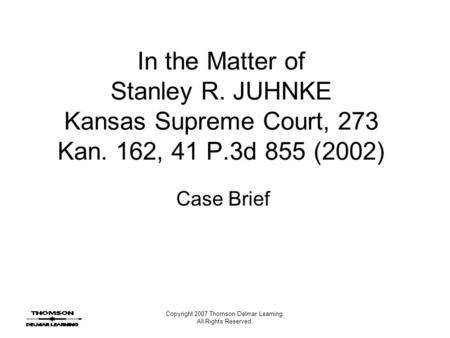 Copyright 2007 Thomson Delmar Learning. All Rights Reserved. In the Matter of Stanley R. JUHNKE Kansas Supreme Court, 273 Kan. 162, 41 P.3d 855 (2002)