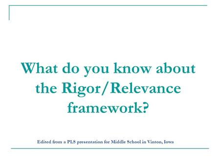 What do you know about the Rigor/Relevance framework?