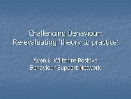 Challenging Behaviour: Re-evaluating 'theory to practice'