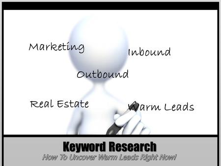 Keyword Research Marketing Inbound Warm Leads Real Estate Outbound.