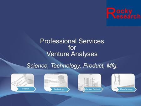 Due Diligence of Technology Mission Critical: The Rocky Research scientist, engineers & mfg specialist are dedicated to assist potential investors in.