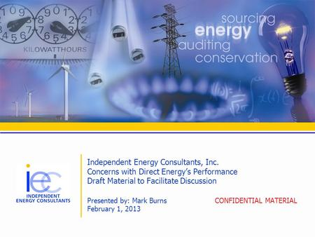 Independent Energy Consultants, Inc. Concerns with Direct Energys Performance Draft Material to Facilitate Discussion Presented by: Mark Burns CONFIDENTIAL.