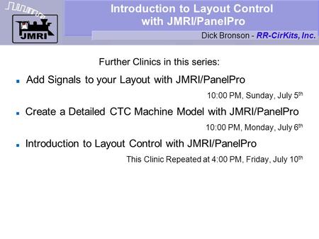 Introduction to Layout Control with JMRI/PanelPro Further Clinics in this series: Add Signals to your Layout with JMRI/PanelPro 10:00 PM, Sunday, July.