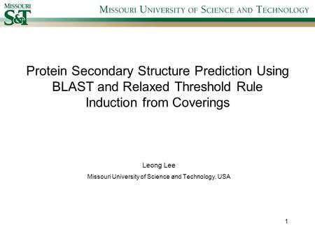 Protein Secondary Structure Prediction Using BLAST and Relaxed Threshold Rule Induction from Coverings Leong Lee Missouri University of Science and Technology,