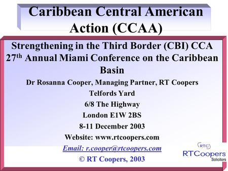 Caribbean Central American Action (CCAA) Strengthening in the Third Border (CBI) CCA 27 th Annual Miami Conference on the Caribbean Basin Dr Rosanna Cooper,
