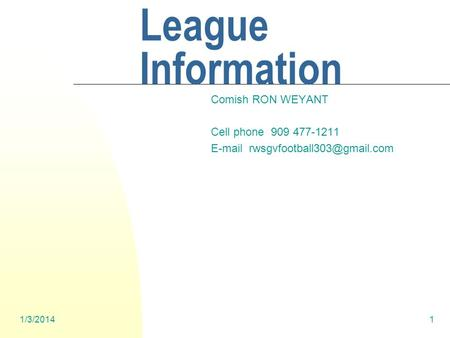1/3/20141 SGVFFL League Information Comish RON WEYANT Cell phone 909 477-1211