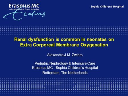 Renal dysfunction is common in neonates on Extra Corporeal Membrane Oxygenation Alexandra J.M. Zwiers Pediatric Nephrology & Intensive Care Erasmus MC.
