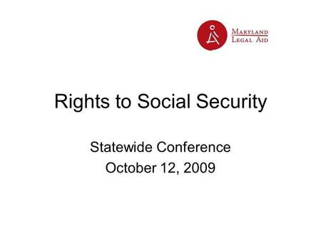 Rights to Social Security Statewide Conference October 12, 2009.